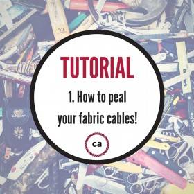 #1 Tutorial – How to peel your fabric cables!