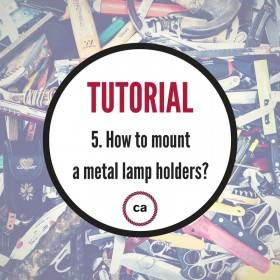 Tutorial #5 – How to mount the metal lampholder
