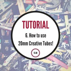 Tutorial #6 – How to use your 20mm Creative Tubes